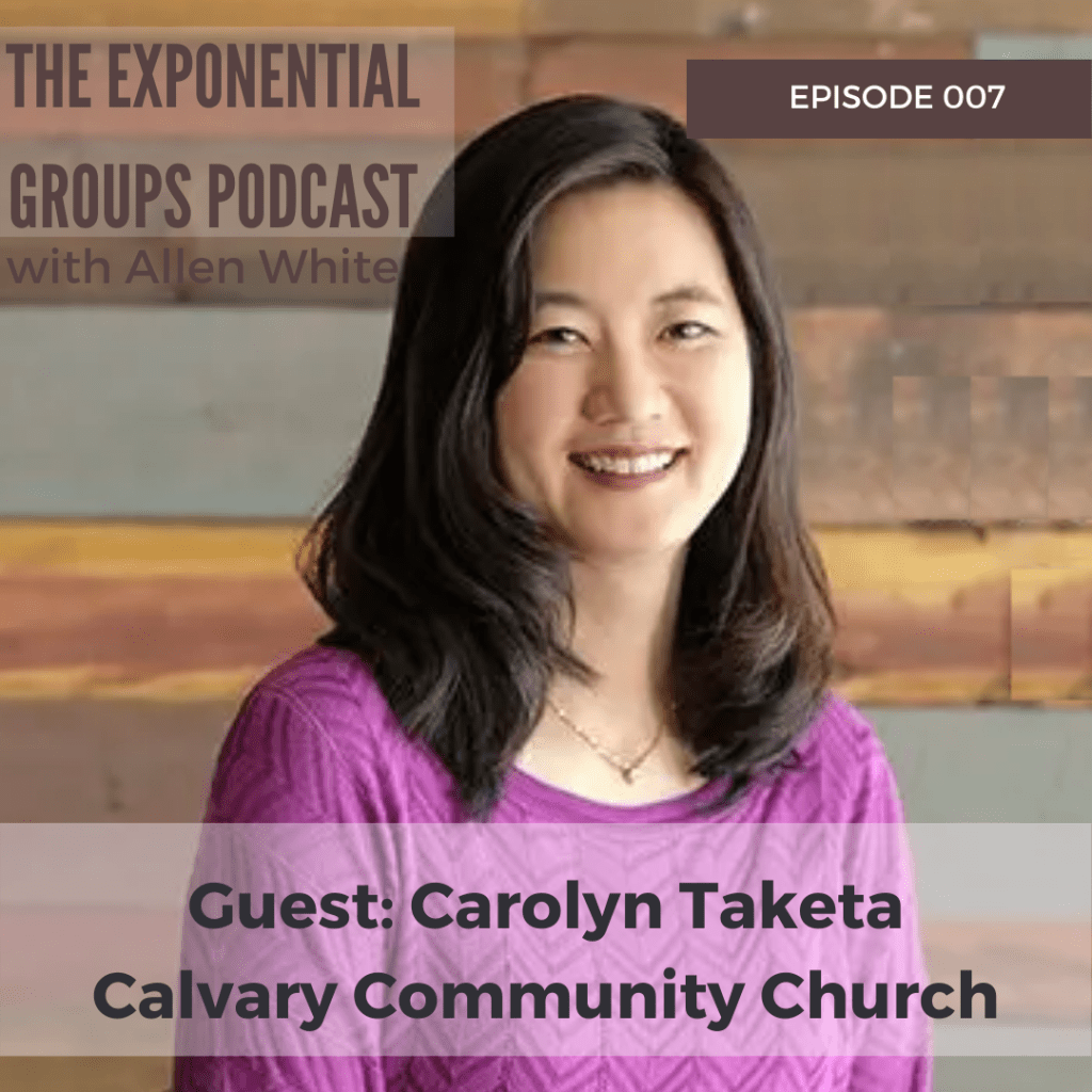 Episode 7: Carolyn Taketa from Calvary Community Church on Raising the Value of Groups in Your Church
