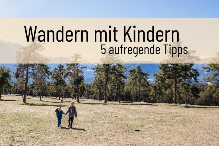 Wandern mit Kindern – 5 coole Wanderungen in Tirol