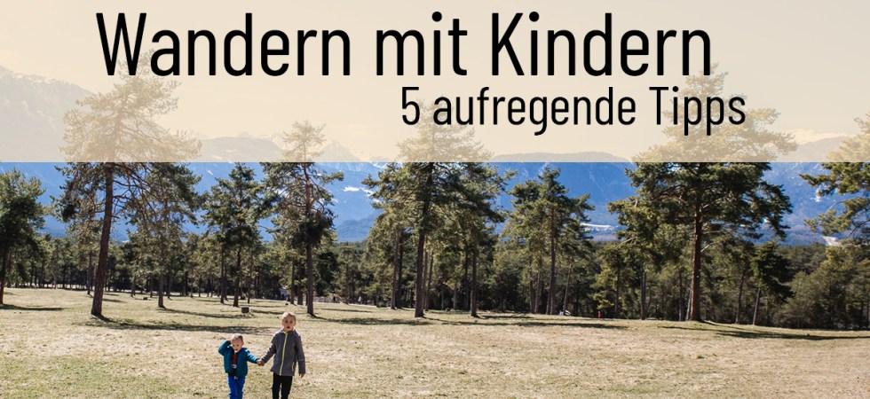Wandern mit Kindern - 5 aufregende Tipps