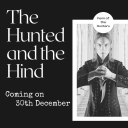 The Hunted and the Hind, Fenn of the Hunters. Coming 30th December.
