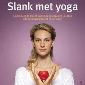 Slank met Yoga. Combineer de kracht van Yoga en gezonde voeding om uw ideale gewicht te bereiken