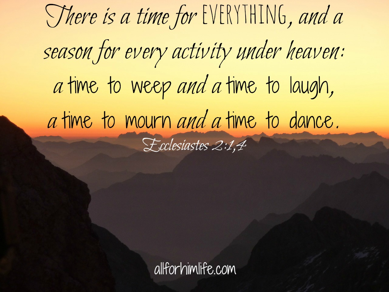 there was a time A time for everything 1 there is an appointed time for everything and there is a time for every event under heaven— 2 a time to give birth and a time to die.