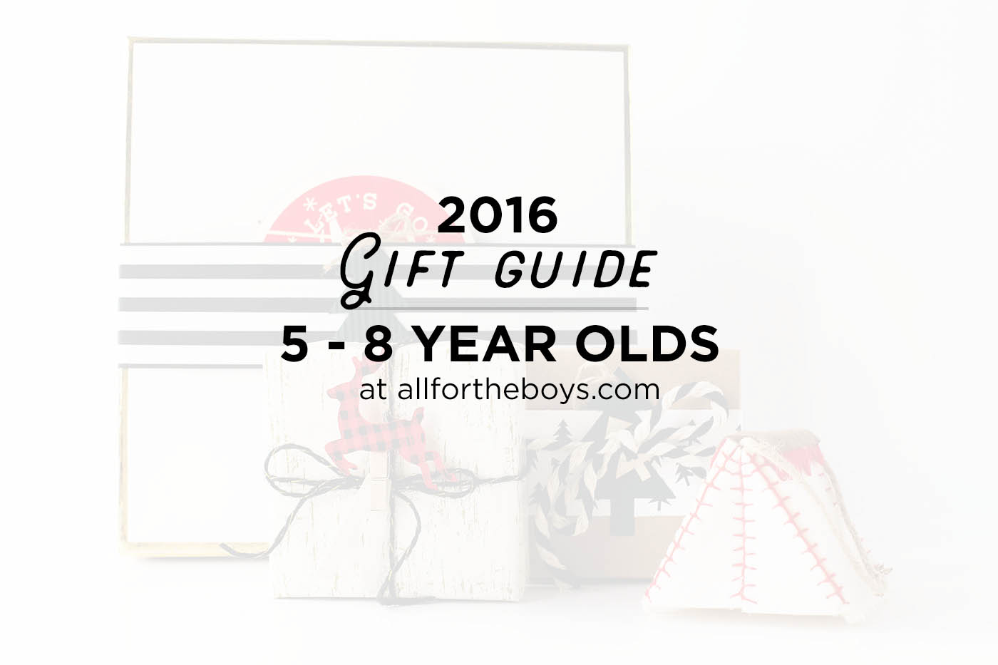 Gift Guide 2016: 5-8 Year Olds — All for the Boys