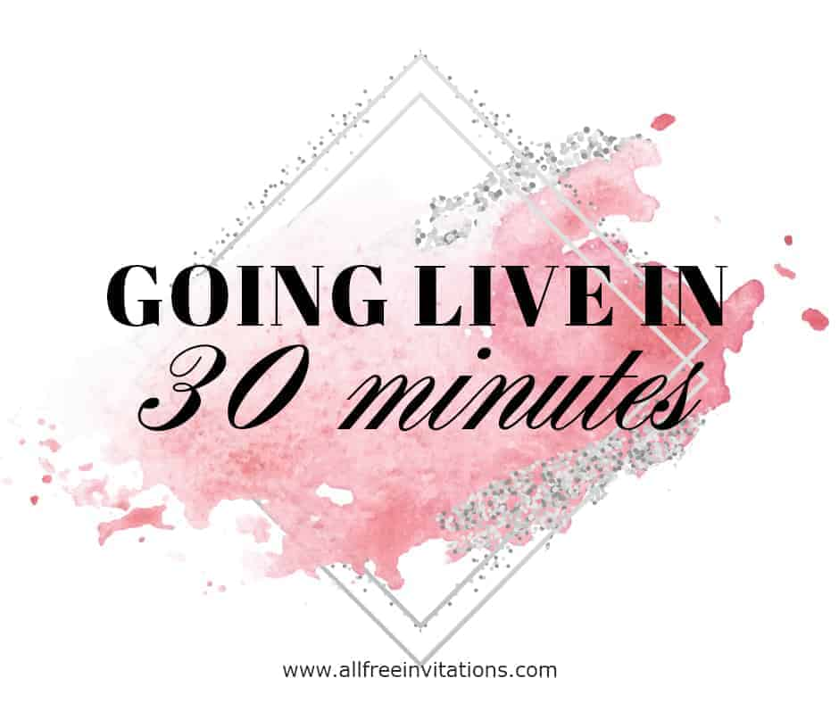 going live in 30 minutes announcement - all free invitations