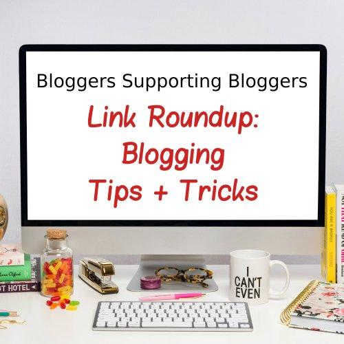 Link Roundup: Blogging Tips + Tricks