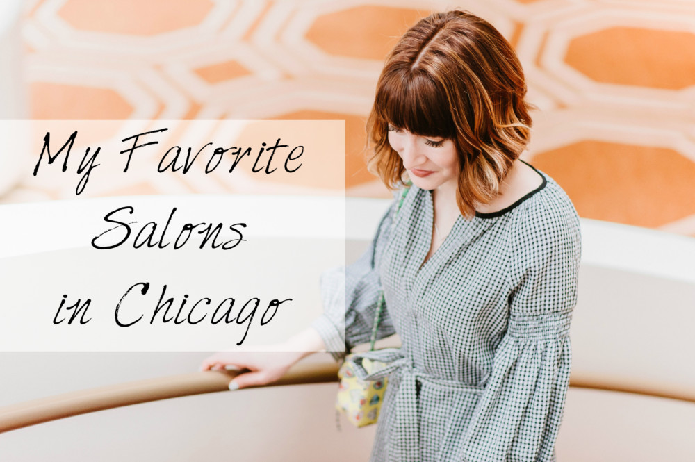 My Favorite Salons to Get Pretty in Chicago