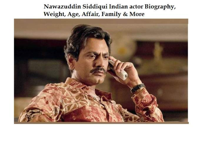 Nawazuddin Siddiqui Indian actor Biography, Weight, Age, Affair, Family & More