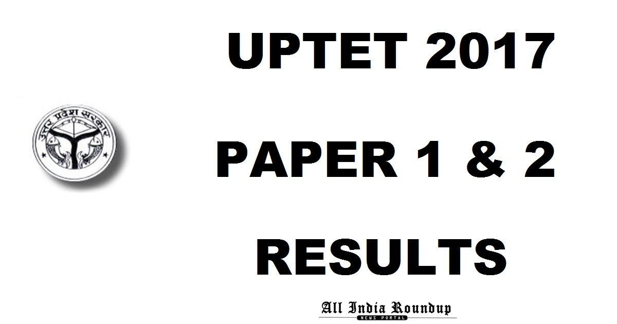 Declared! upbasiceduboard.gov.in: UPTET Results 2017