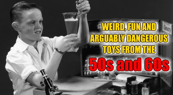 Weird, Fun and Arguably Dangerous Toys from the 50s and 60s