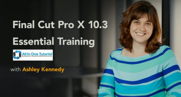 Final Cut Pro X 10.3 Essential Training
