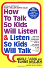 How To Talk So Kids Will Listen & Listen So Kids Will Talk, by Adele Faber and Elaine Mazlisch