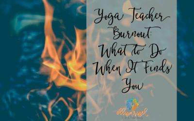 Yoga Teacher Burnout:  What to Do When It Finds You
