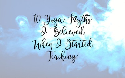 10 Yoga Myths I Believed When I Started Teaching