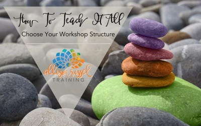 How To Teach It All – Choose Your Workshop Structure