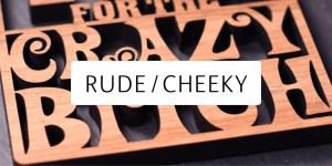 Rude/Cheeky