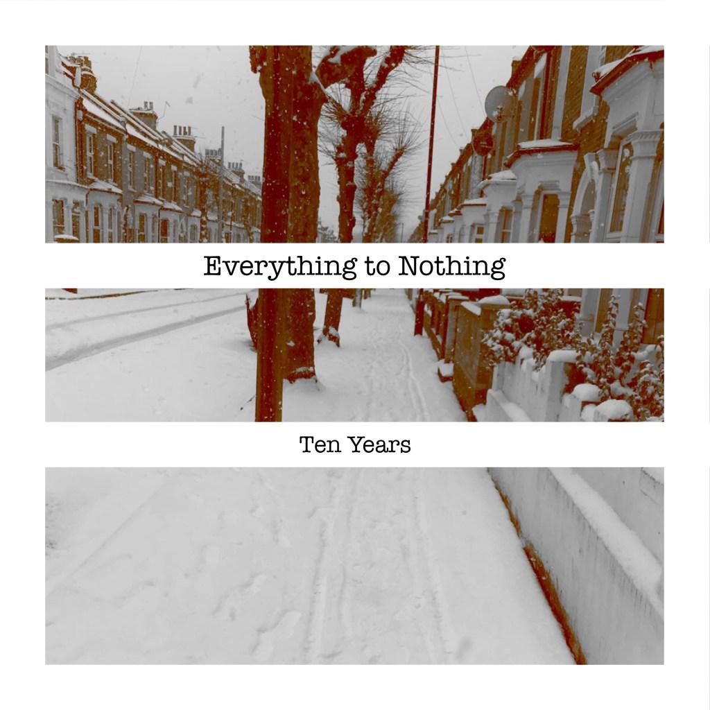 Everything to Nothing – Ten Years