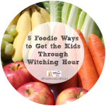 5 Foodie Ways to Get the Kids Through Witching Hour