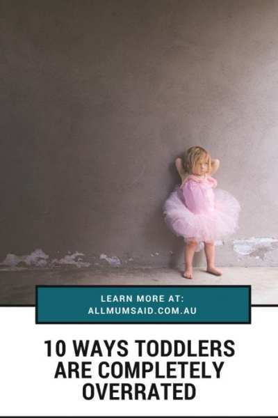All Mum Said - 10 Ways toddlers are completely overrated | #parenting #funny #toddlers