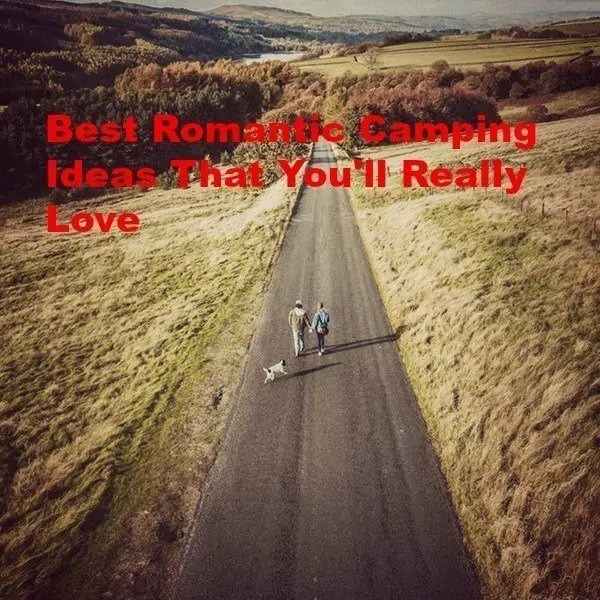 Best Romantic Camping Ideas That Youll Really Love