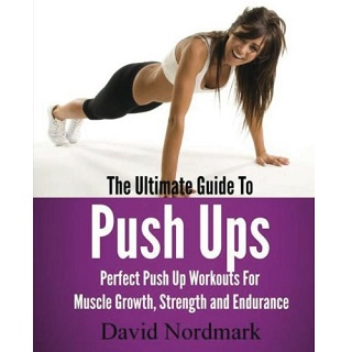 Download The Ultimate Guide To Pushups by David Nordmark PDF Free