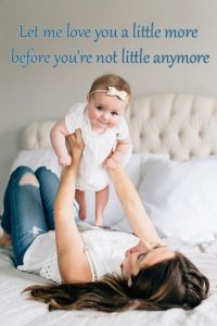 Top 20 Baby Quotes and Sayings for Mom 06 - Let me love you a little more