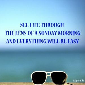 20 Best Sunday Thoughts Images and Inspirational Quotes 10 - The lens of a Sunday morning
