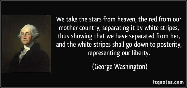 quote-we-take-the-stars-from-heaven-the-red-from-our-mother-country-separating-it-by-white-stripes-george-washington-290149