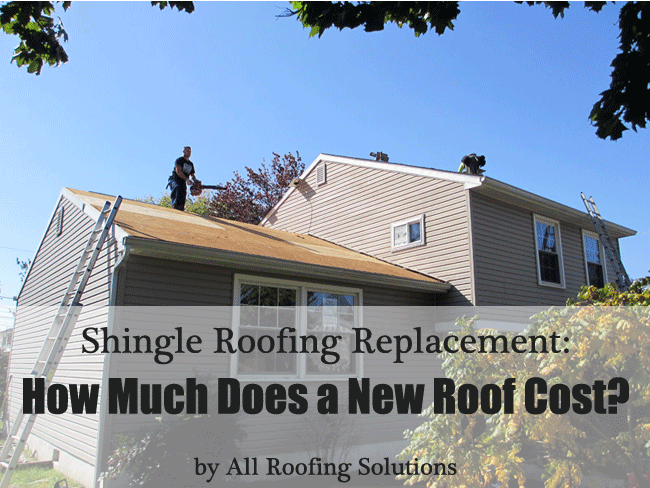 Shingle Roofing Replacement: How Much Does a New Roof Cost?