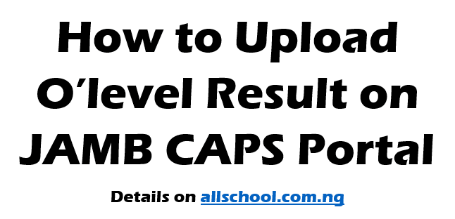 How to Upload O'level Result on JAMB Caps Portal 2019/2020
