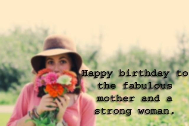 Happy birthday to the fabulous mother and a strong woman