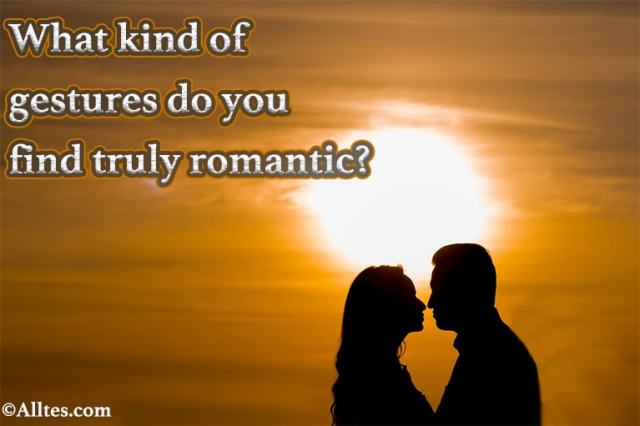 what kind of gestures do you find truly romantic