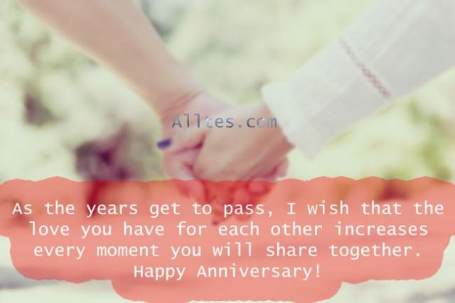 The love you have for each other increases every moment you will share together. Happy Anniversary!