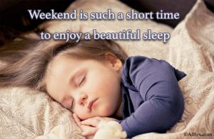 Weekend is such a short time