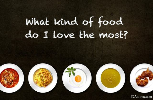 What kind of food do I love the most