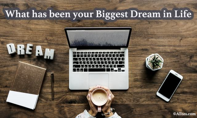 What has been your biggest dream