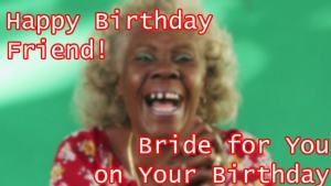 happy birthday friend bride for you