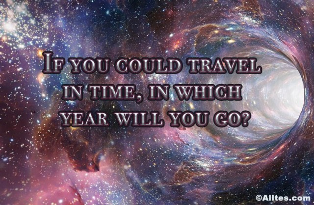 if you could travel in time