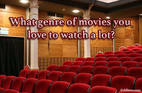 what genre of movies you love to watch a lot