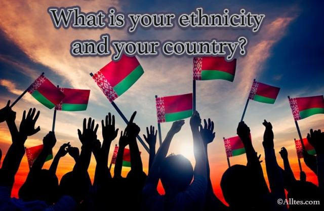 what is your ethnicity and your country