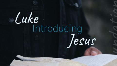 Luke Introducing Jesus