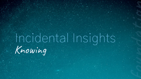 Incidental Insights: Knowing