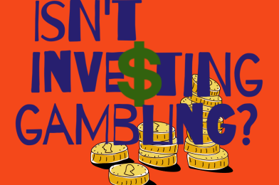 Isn't investing gambling?