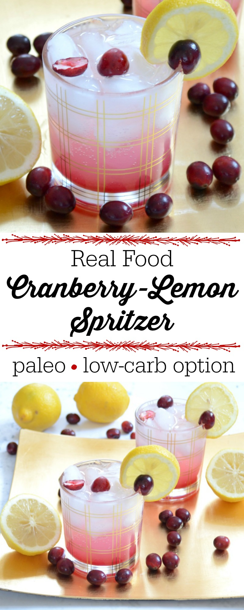 If you prefer a fancy holiday drink sans alcohol and sugar, this Real Food Cranberry-Lemon Spritzer is IT! Both cranberries and lemons are loaded with vitamins, antioxidants, and cleansing properties. They're wonderful for stimulating digestive juices, so this spritzer makes the perfect pre-dinner drink! This Paleo holiday drink has a low-carb sweetener option, too!