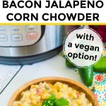 collage of 2 images of dairy-free instant pot bacon jalapeno corn chowder with text between the images