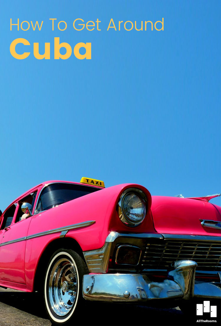 How to get around Cuba Travel Guide www.alltherooms.com Ph: Anahina Hourcade