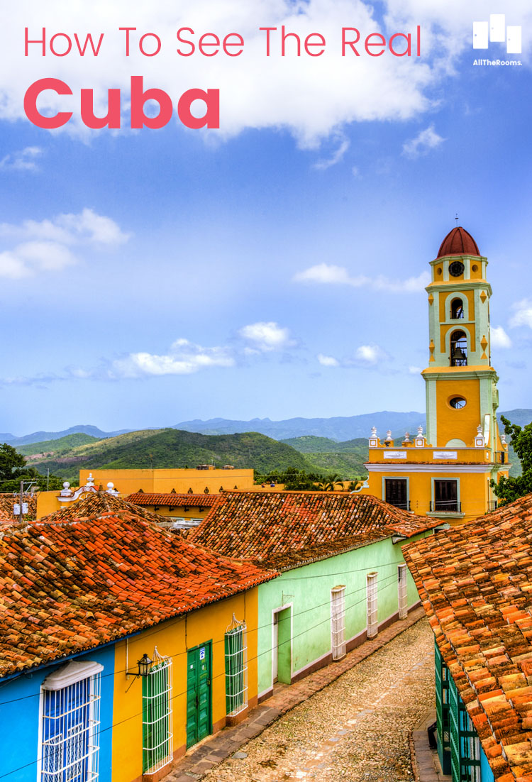 How to see the real Cuba - Travel www.alltherooms.com