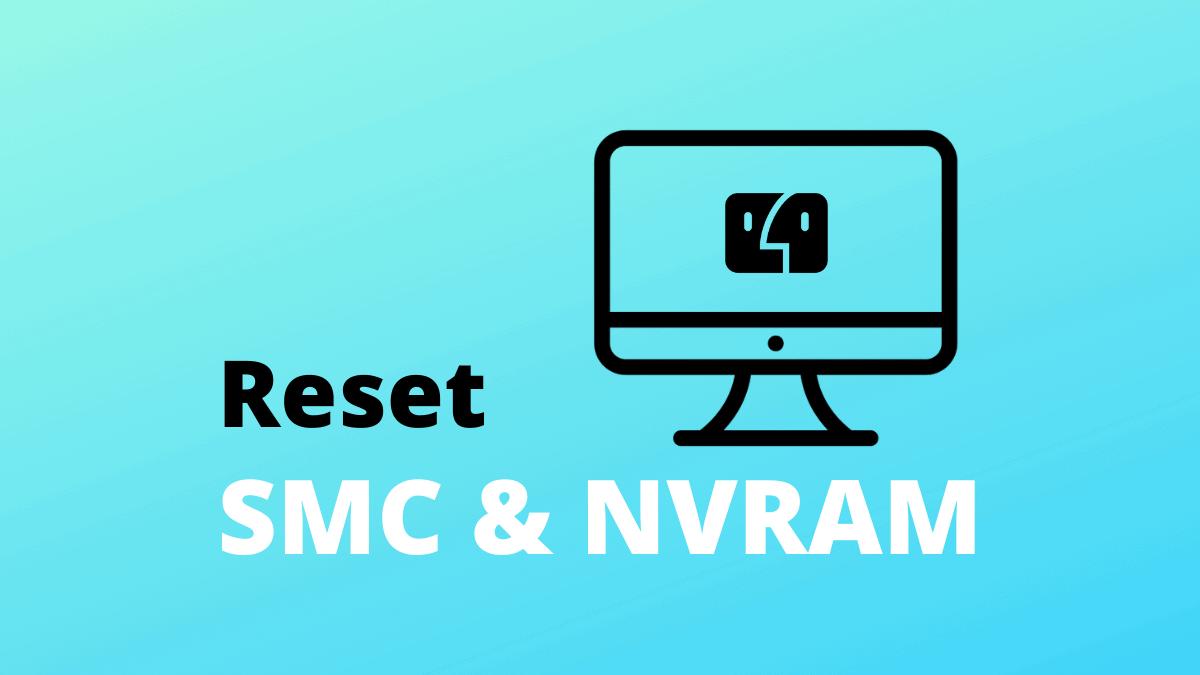 Reset Mac SMC and NVRAM