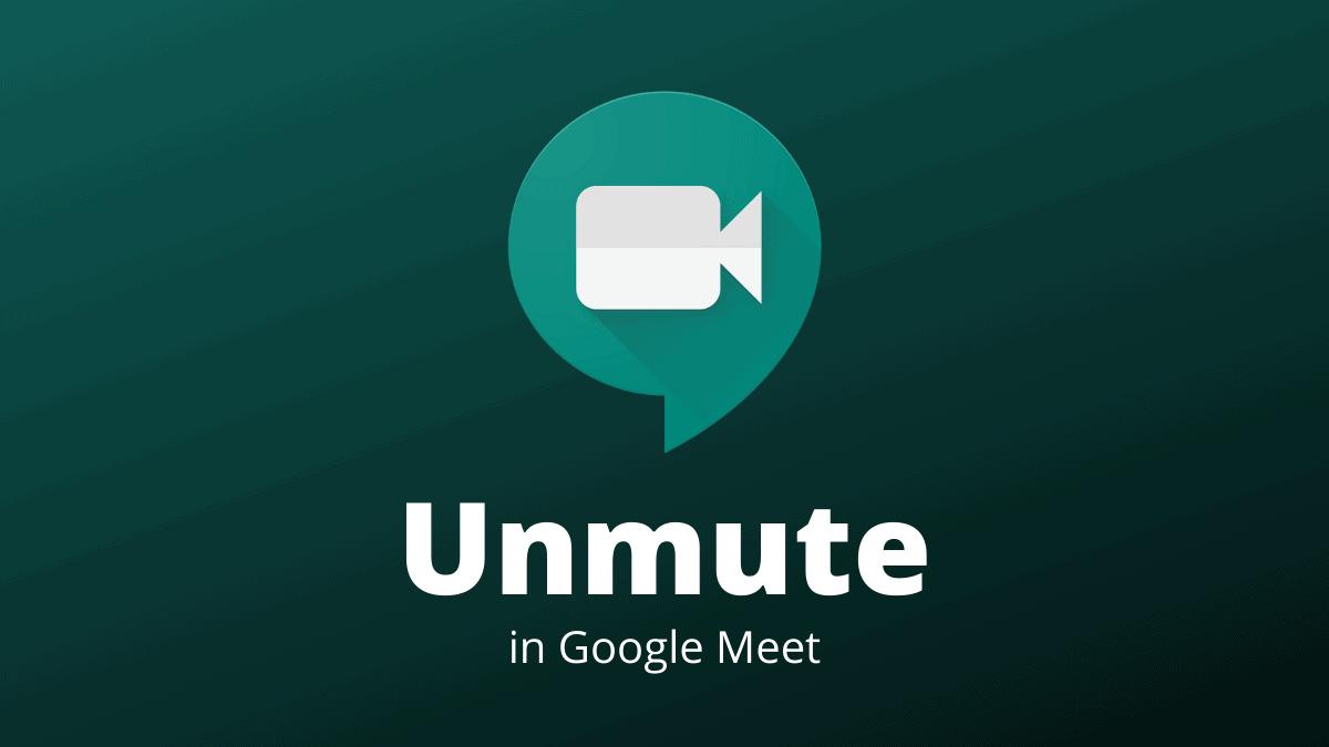 Unmute Google Meet
