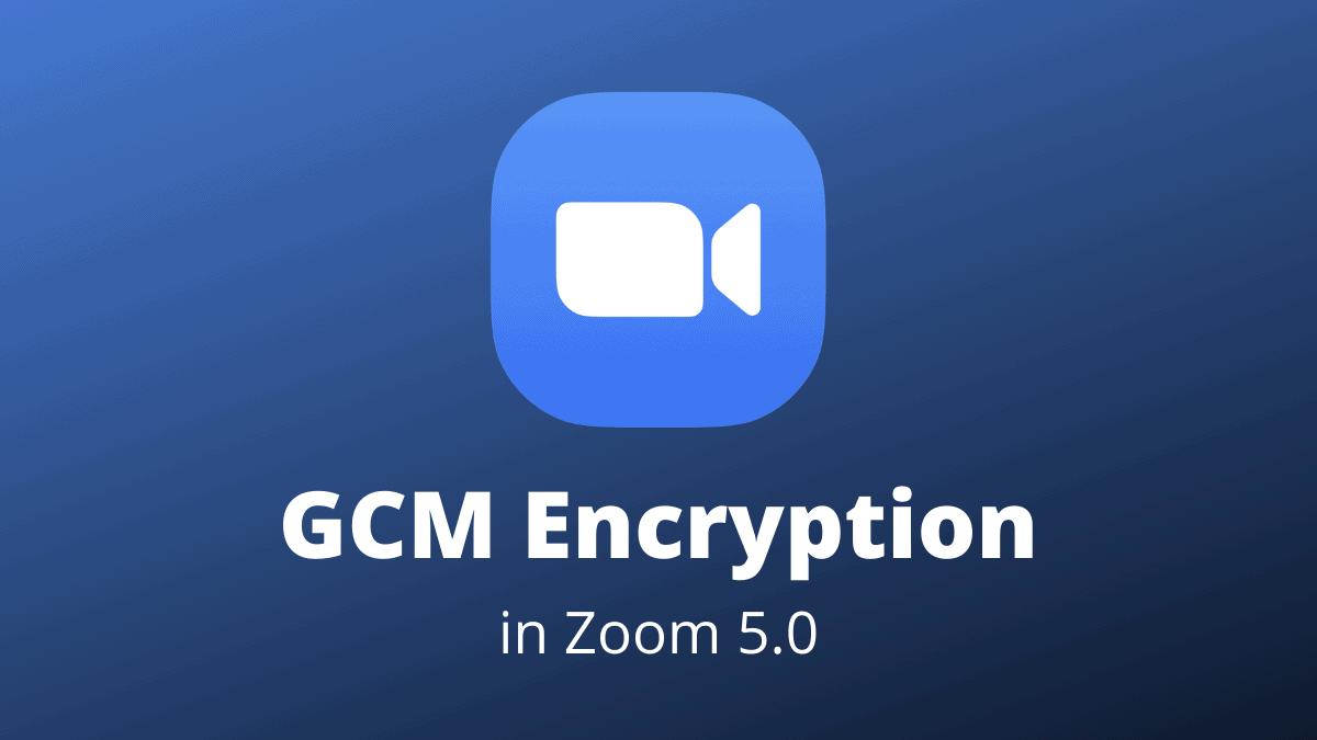 GCM Encryption Zoom 5.0