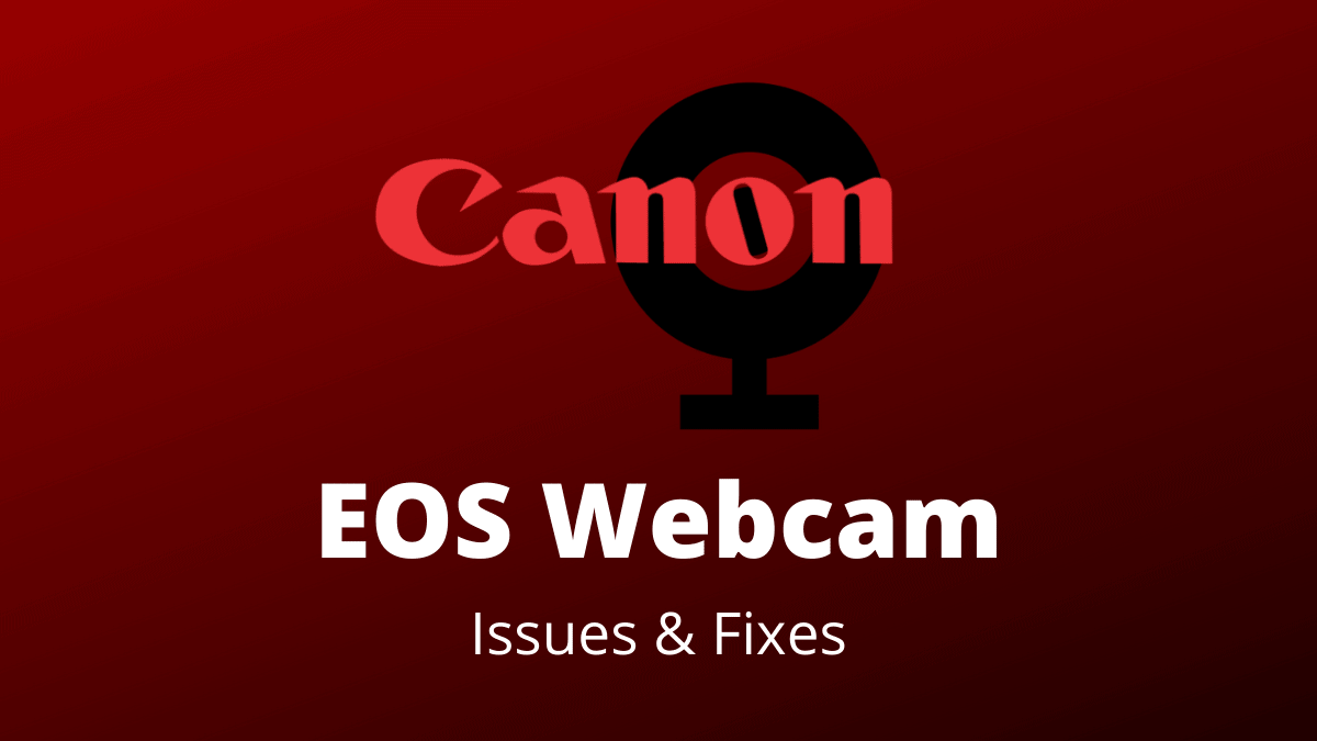 EOS Webcam Utility Issues